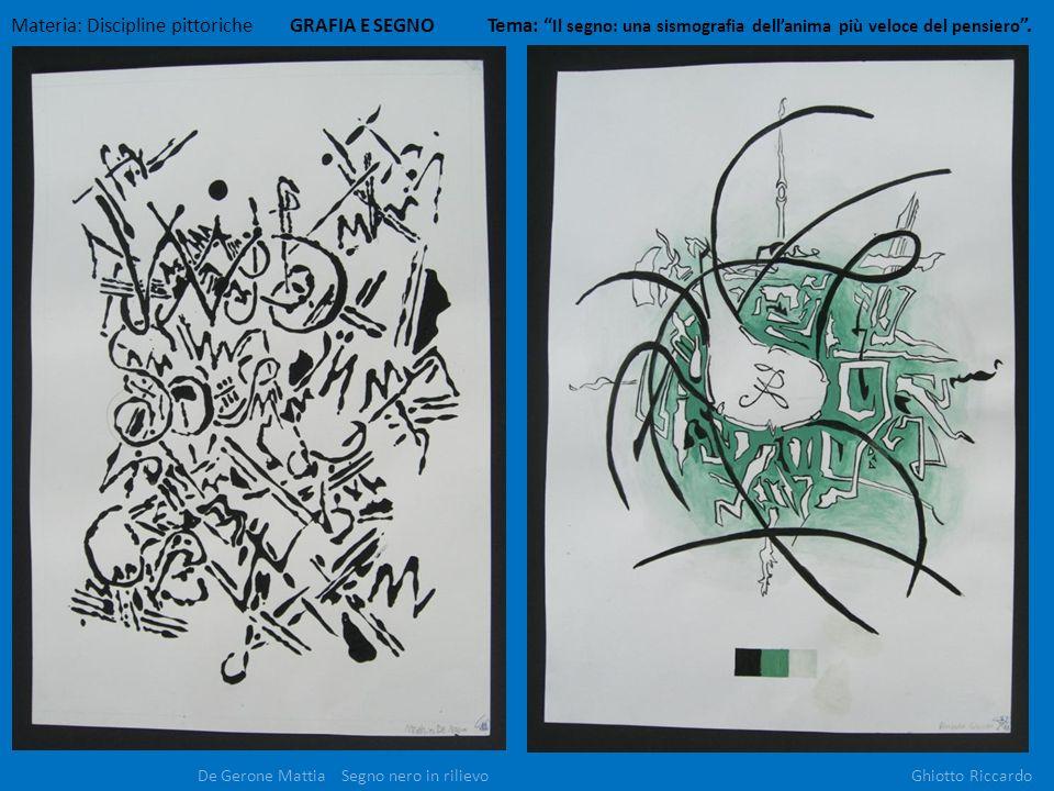 Materia: Discipline pittoriche GRAFIA E SEGNO Tema: Il segno: una sismografia dellanima più veloce del pensiero. De Gerone Mattia Segno nero in riliev