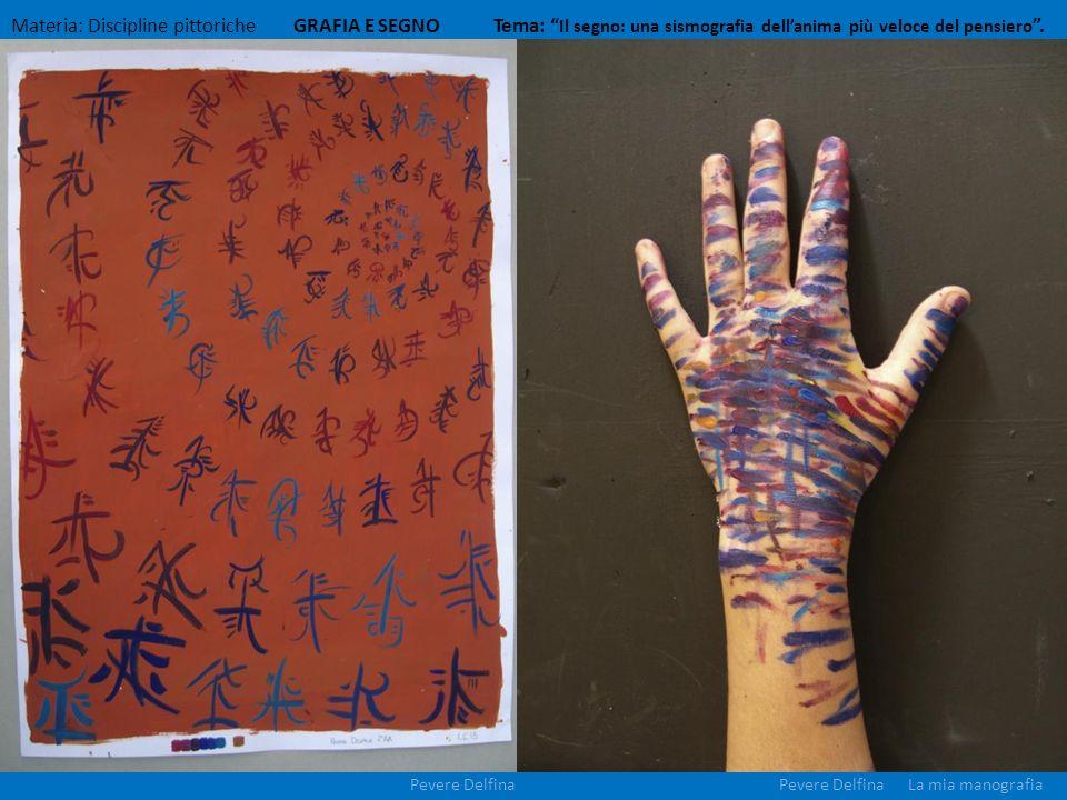 Materia: Discipline pittoriche GRAFIA E SEGNO Tema: Il segno: una sismografia dellanima più veloce del pensiero. Pevere Delfina La mia manografiaPever