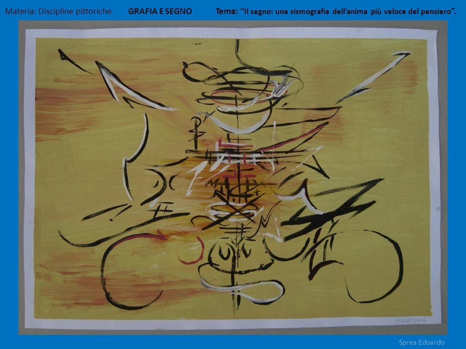 Materia: Discipline pittoriche GRAFIA E SEGNO Tema: Il segno: una sismografia dellanima più veloce del pensiero. Sprea Edoardo