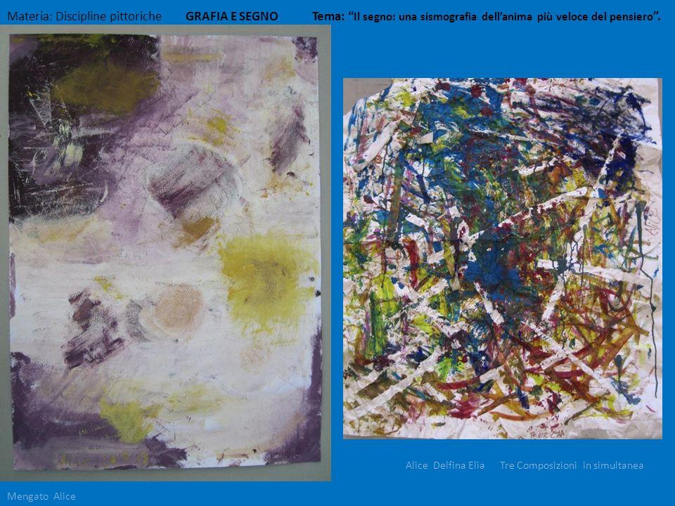 Materia: Discipline pittoriche GRAFIA E SEGNO Tema: Il segno: una sismografia dellanima più veloce del pensiero. Alice Delfina Elia Tre Composizioni i
