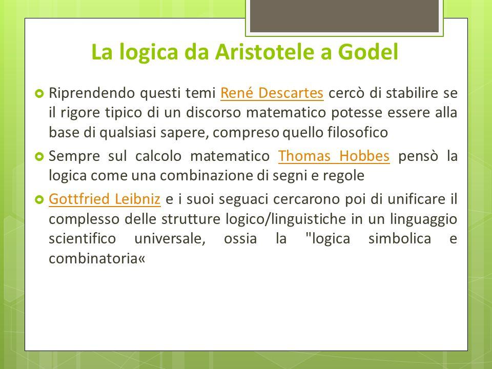 La logica da Aristotele a Godel Riprendendo questi temi René Descartes cercò di stabilire se il rigore tipico di un discorso matematico potesse essere