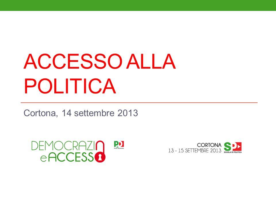 ACCESSO ALLA POLITICA Cortona, 14 settembre 2013