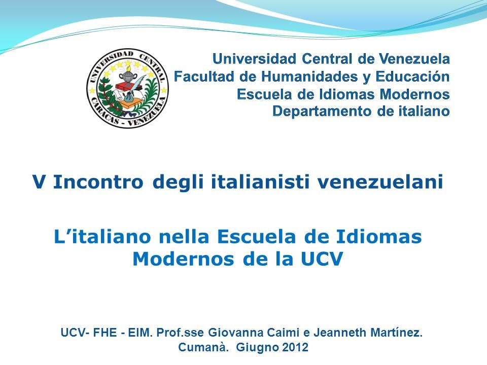 V Incontro degli italianisti venezuelani Litaliano nella Escuela de Idiomas Modernos de la UCV UCV- FHE - EIM. Prof.sse Giovanna Caimi e Jeanneth Mart