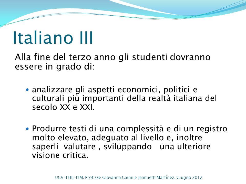 Italiano III Alla fine del terzo anno gli studenti dovranno essere in grado di: analizzare gli aspetti economici, politici e culturali più importanti