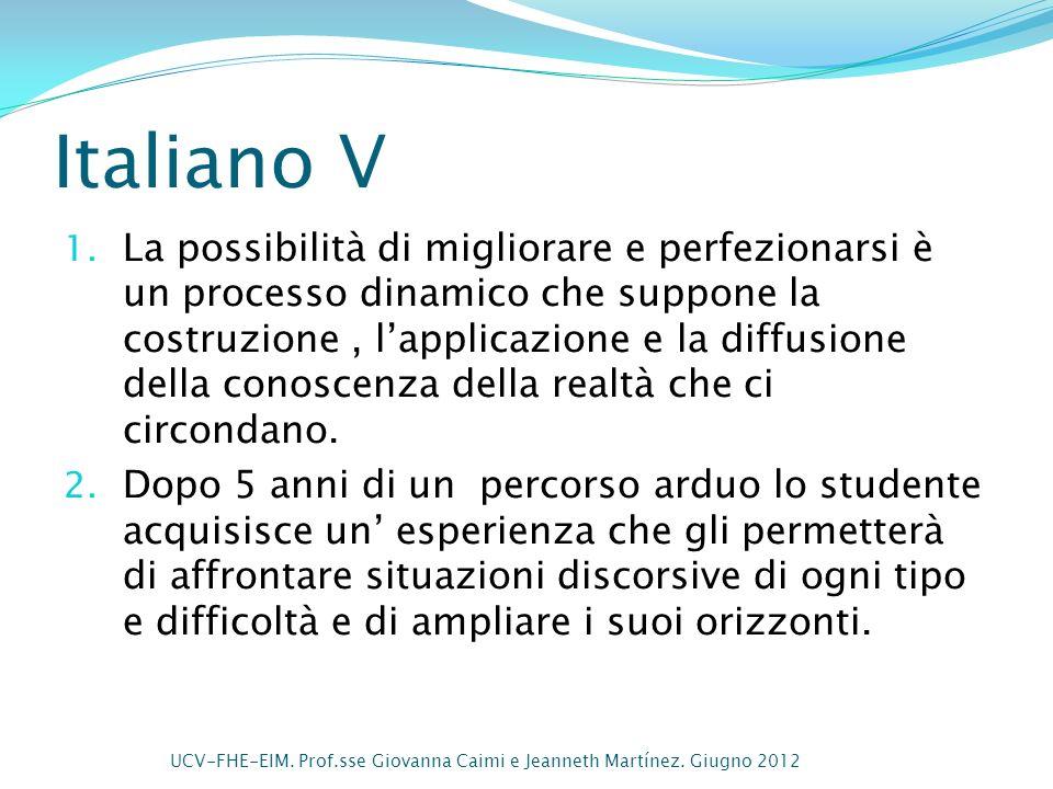 Italiano V 1. La possibilità di migliorare e perfezionarsi è un processo dinamico che suppone la costruzione, lapplicazione e la diffusione della cono