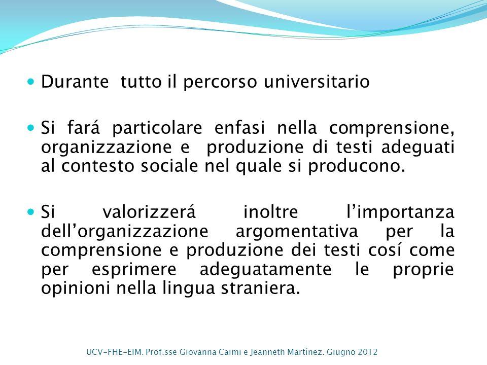 Durante tutto il percorso universitario Si fará particolare enfasi nella comprensione, organizzazione e produzione di testi adeguati al contesto socia
