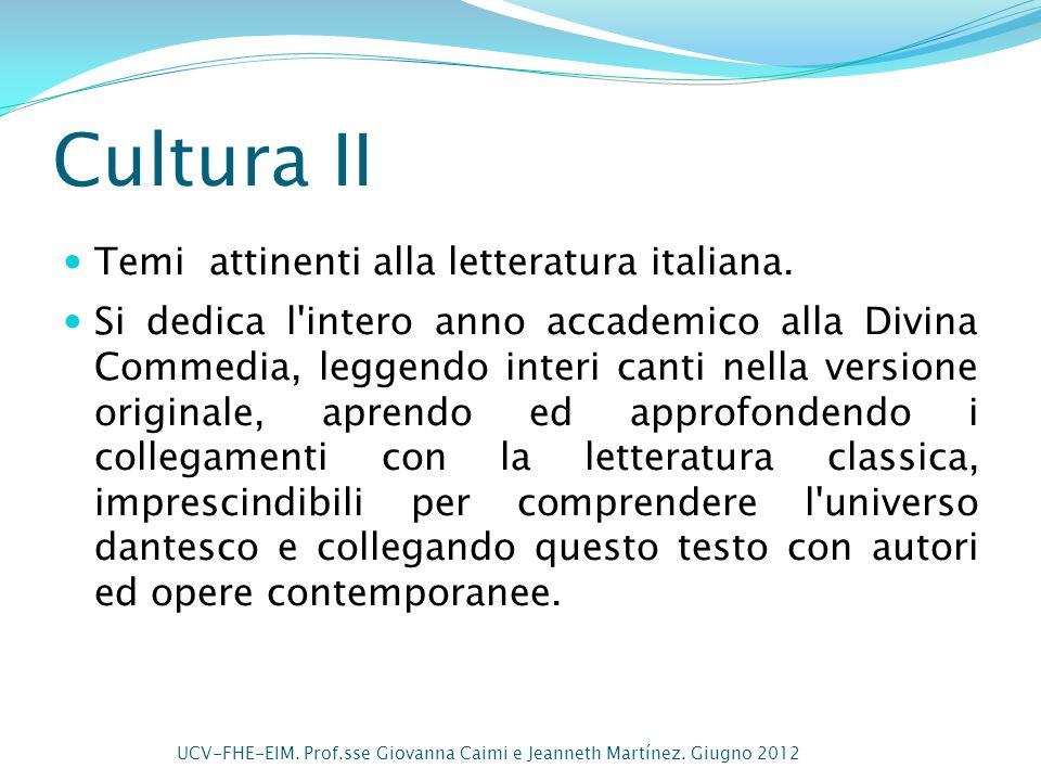 Cultura II Temi attinenti alla letteratura italiana. Si dedica l'intero anno accademico alla Divina Commedia, leggendo interi canti nella versione ori
