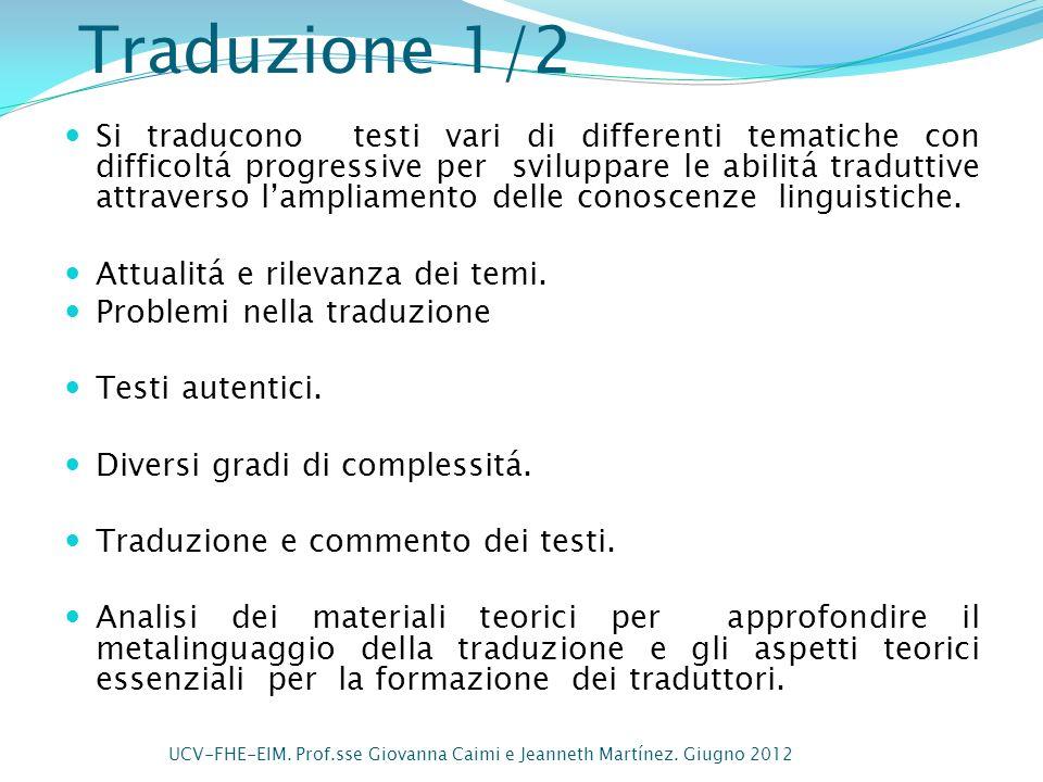 Traduzione 1/2 Si traducono testi vari di differenti tematiche con difficoltá progressive per sviluppare le abilitá traduttive attraverso lampliamento