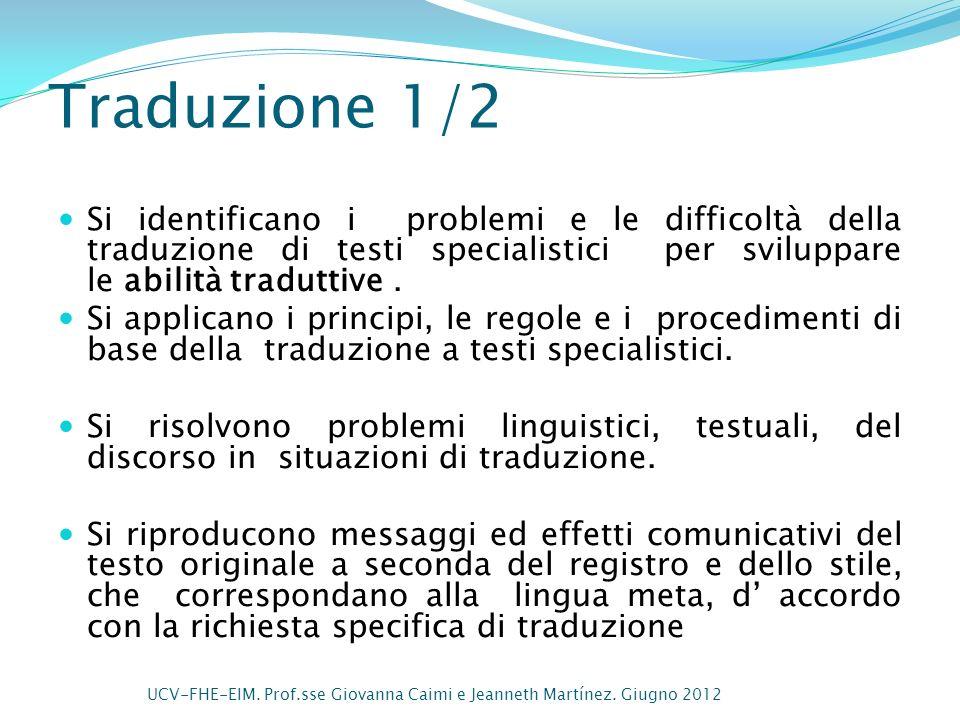 Traduzione 1/2 Si identificano i problemi e le difficoltà della traduzione di testi specialistici per sviluppare le abilità traduttive. Si applicano i