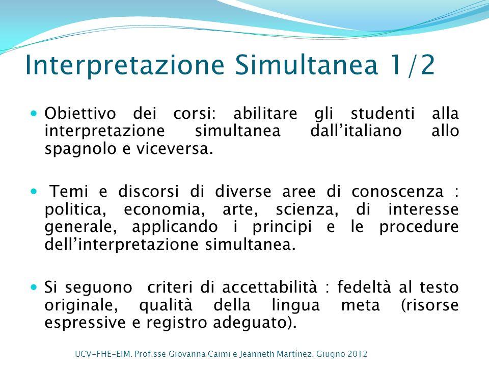 Interpretazione Simultanea 1/2 Obiettivo dei corsi: abilitare gli studenti alla interpretazione simultanea dallitaliano allo spagnolo e viceversa. Tem