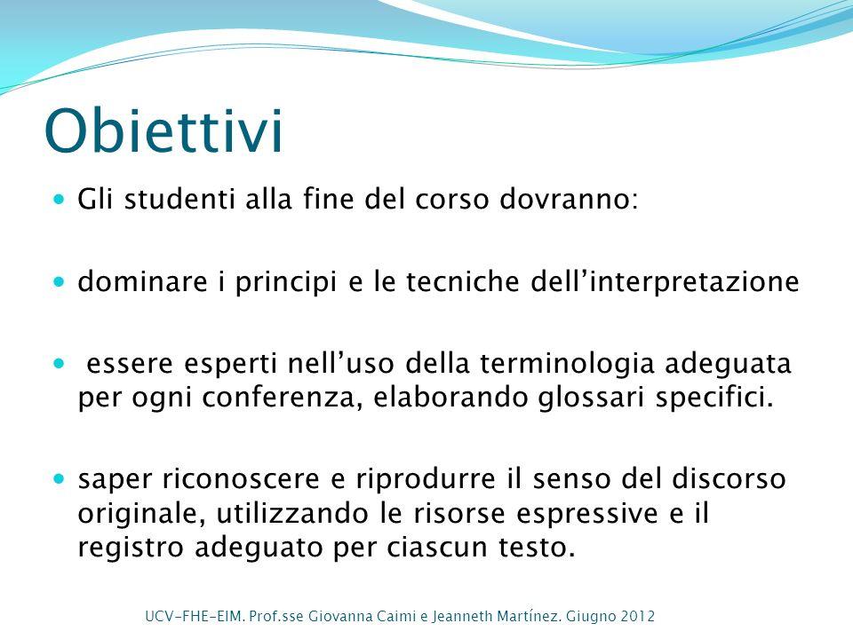 Obiettivi Gli studenti alla fine del corso dovranno: dominare i principi e le tecniche dellinterpretazione essere esperti nelluso della terminologia a