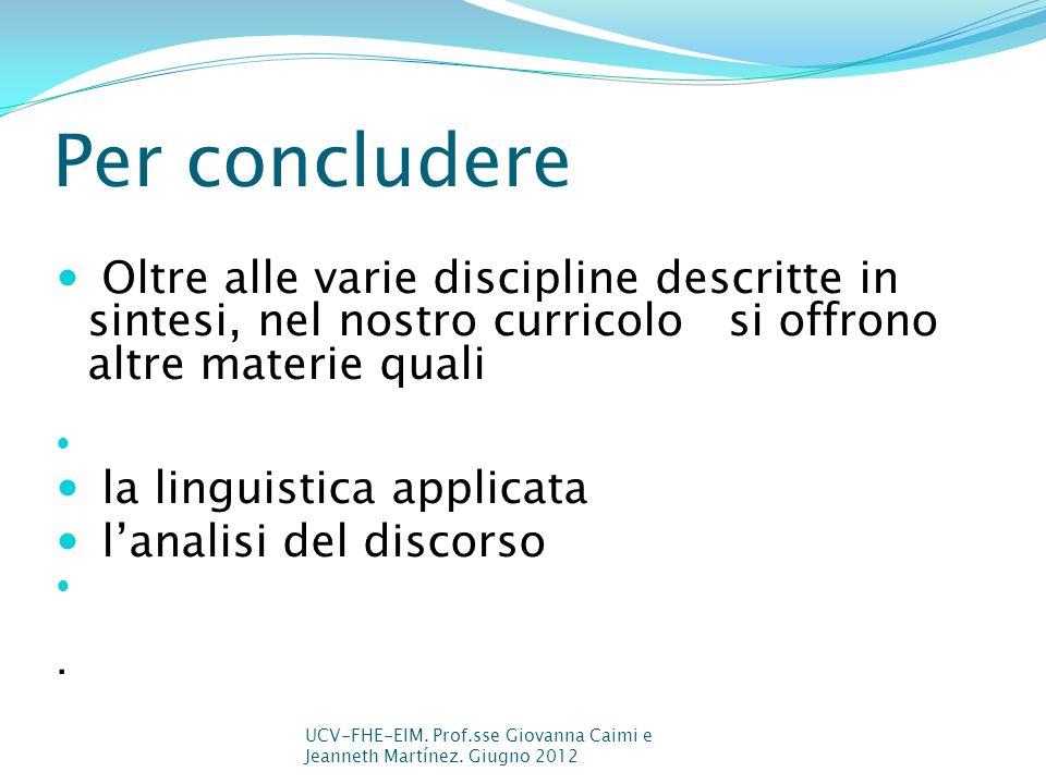 Per concludere Oltre alle varie discipline descritte in sintesi, nel nostro curricolo si offrono altre materie quali la linguistica applicata lanalisi