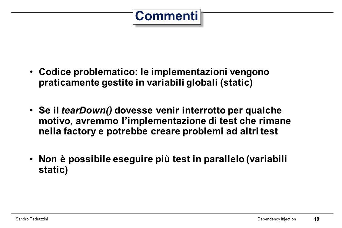 18 Dependency Injection Sandro Pedrazzini Commenti Codice problematico: le implementazioni vengono praticamente gestite in variabili globali (static)