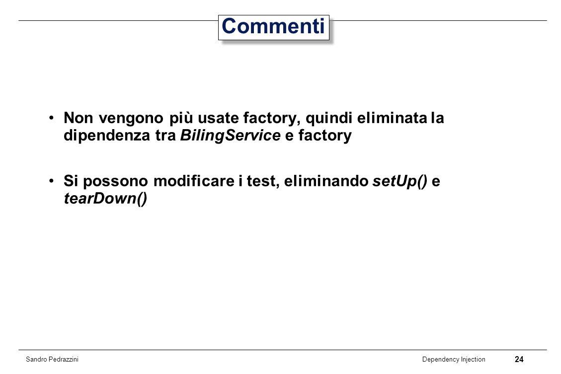 24 Dependency Injection Sandro Pedrazzini Commenti Non vengono più usate factory, quindi eliminata la dipendenza tra BilingService e factory Si posson