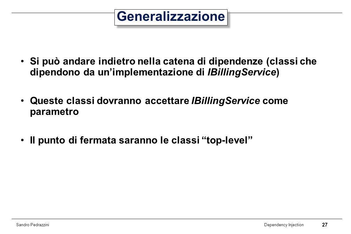 27 Dependency Injection Sandro Pedrazzini Generalizzazione Si può andare indietro nella catena di dipendenze (classi che dipendono da unimplementazion