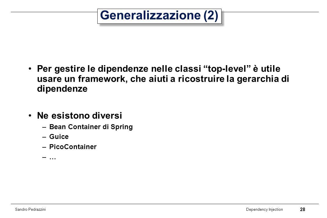 28 Dependency Injection Sandro Pedrazzini Generalizzazione (2) Per gestire le dipendenze nelle classi top-level è utile usare un framework, che aiuti