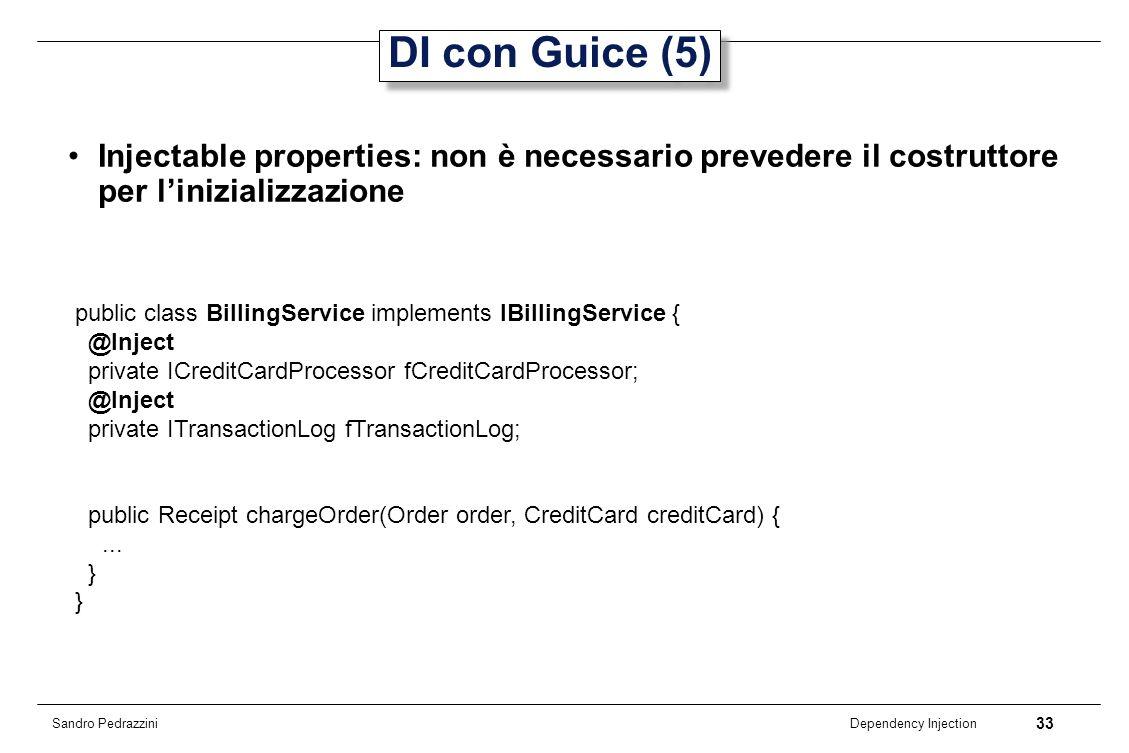 33 Dependency Injection Sandro Pedrazzini Injectable properties: non è necessario prevedere il costruttore per linizializzazione DI con Guice (5) publ