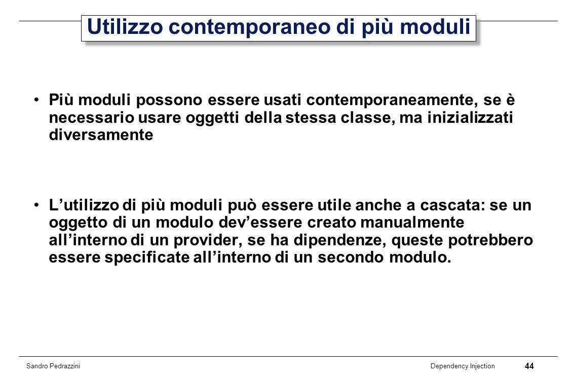 44 Dependency Injection Sandro Pedrazzini Utilizzo contemporaneo di più moduli Più moduli possono essere usati contemporaneamente, se è necessario usa