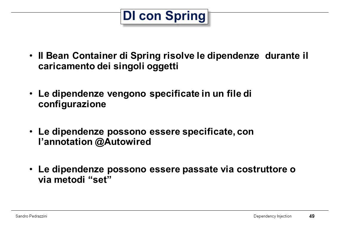 49 Dependency Injection Sandro Pedrazzini DI con Spring Il Bean Container di Spring risolve le dipendenze durante il caricamento dei singoli oggetti L