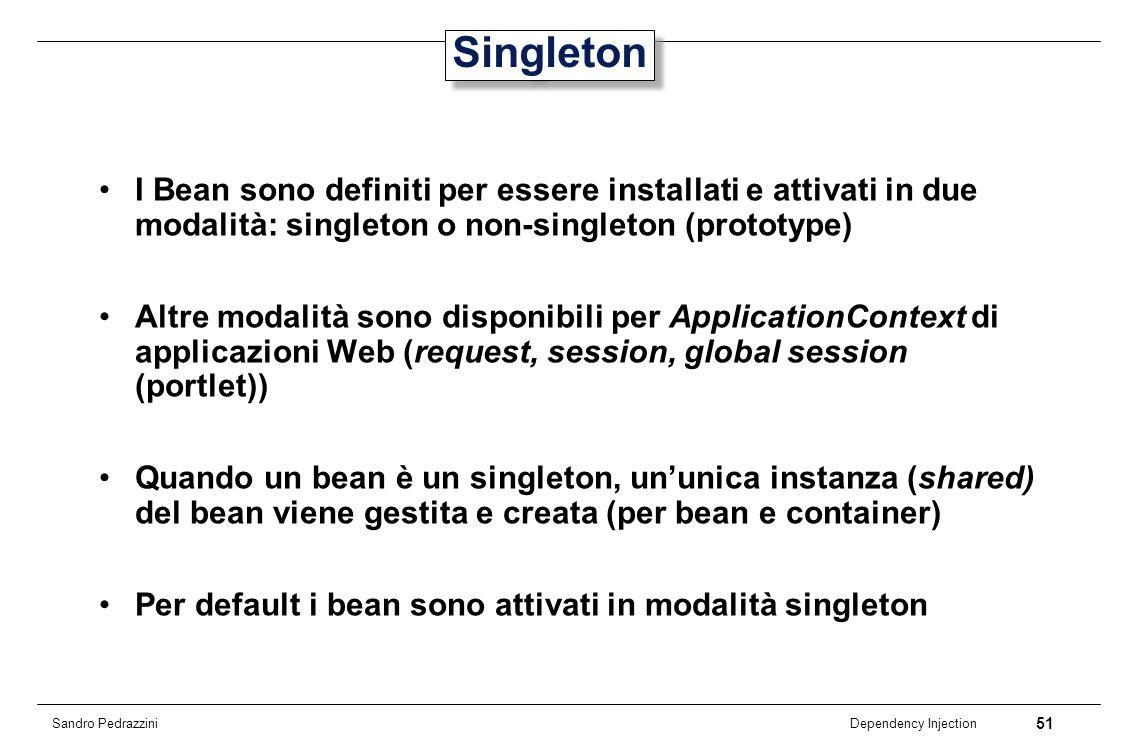 51 Dependency Injection Sandro Pedrazzini Singleton I Bean sono definiti per essere installati e attivati in due modalità: singleton o non-singleton (