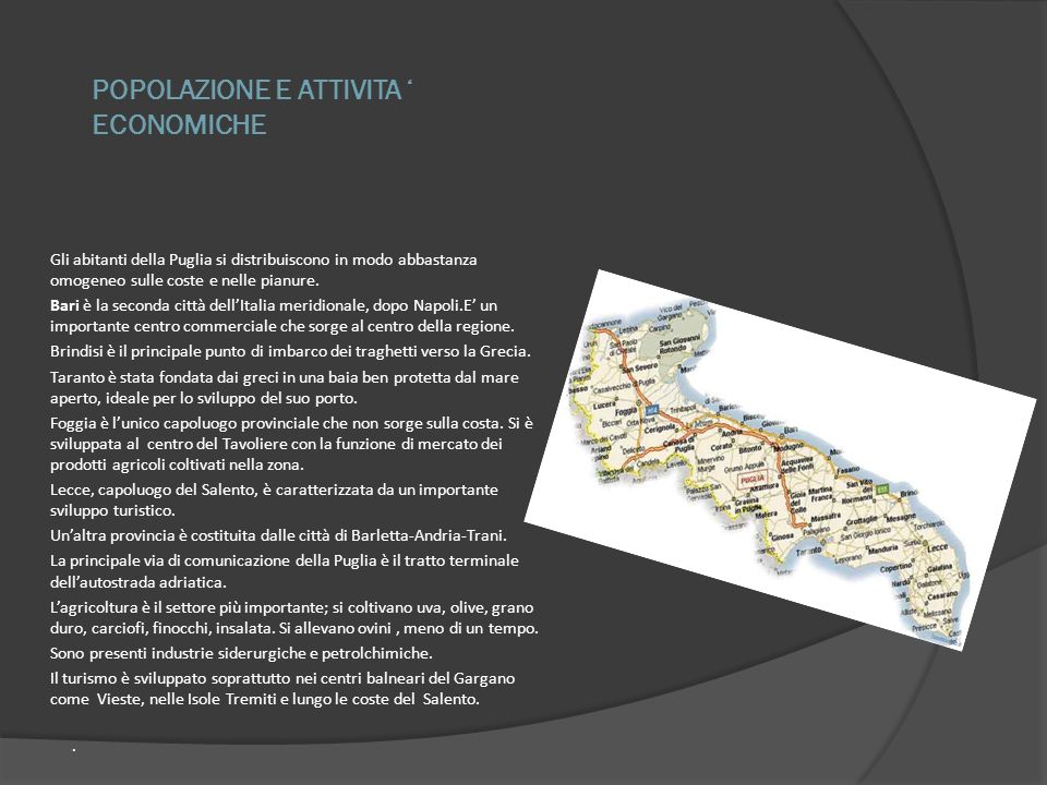 L ASPETTO FISICO L ASPETTO FISICO La Puglia è la regione italiana più orientale e quella con la più grande estensione di costa, è bagnata dal Mar Adriatico e dal Mar Ionio.