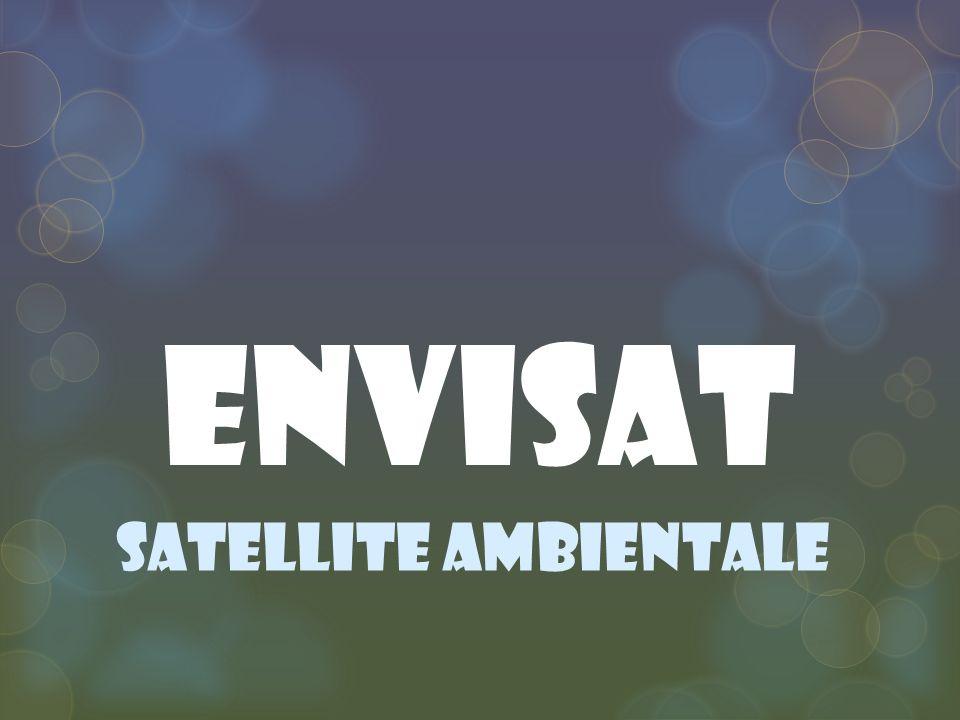 envisat Envisat è un satellite ambientale sviluppato dall Agenzia Spaziale Europea (ESA) per controllare l ambiente terrestre nel suo complesso.