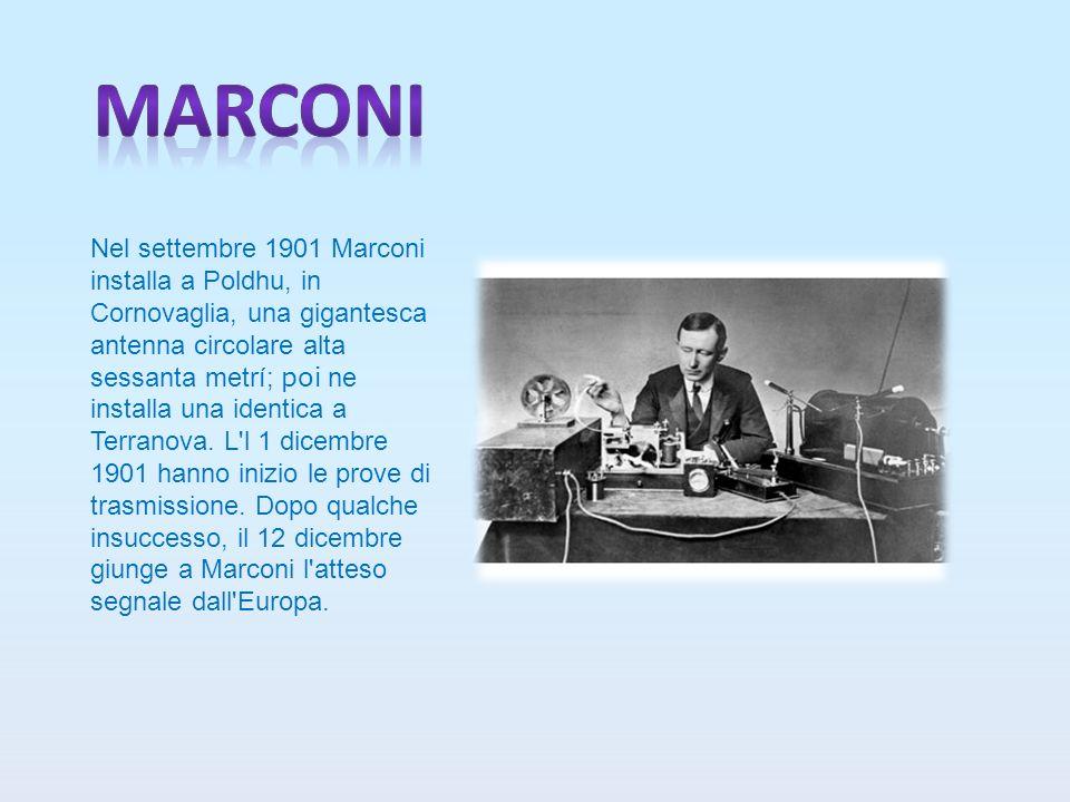 Affermatosi ormai come l inventore del telegrafo senza fili, Marconi tenta la prima trasmissione radio transatlantico.
