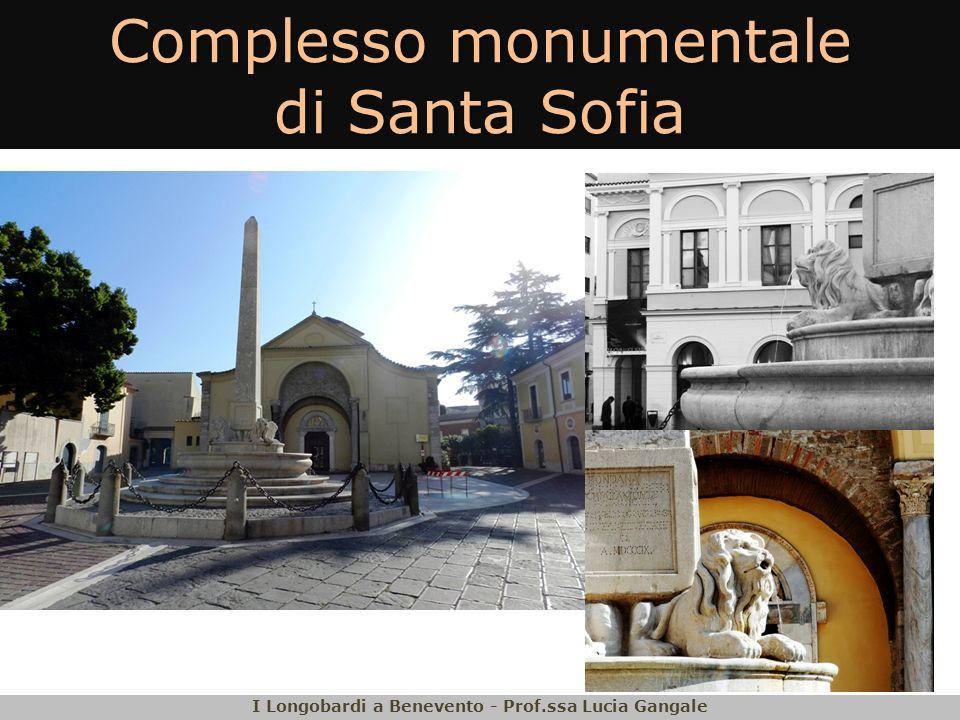 Complesso monumentale di Santa Sofia I Longobardi a Benevento - Prof.ssa Lucia Gangale