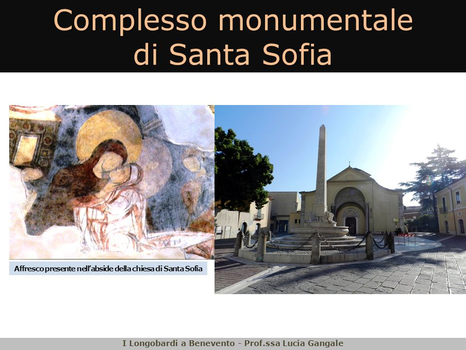 Complesso monumentale di Santa Sofia I Longobardi a Benevento - Prof.ssa Lucia Gangale Affresco presente nellabside della chiesa di Santa Sofia