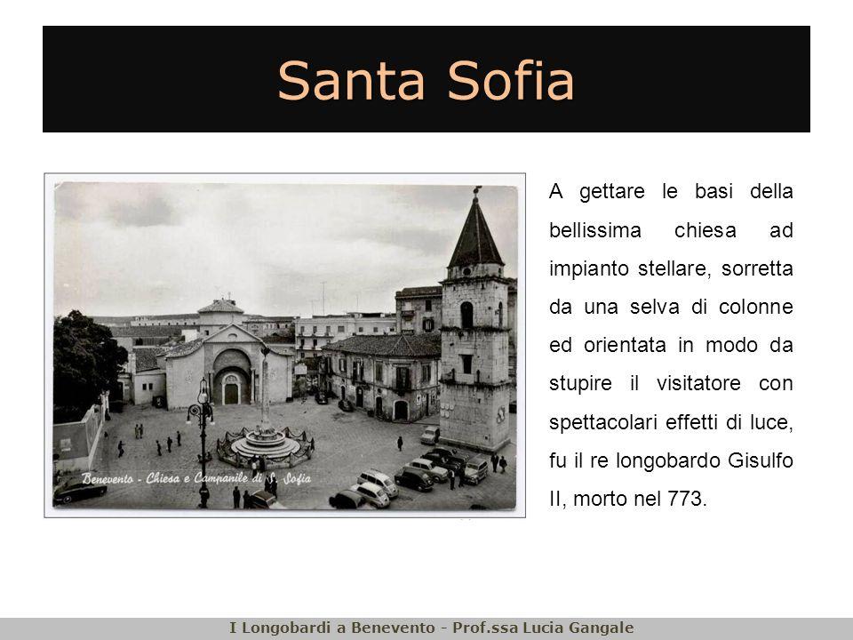 Santa Sofia A gettare le basi della bellissima chiesa ad impianto stellare, sorretta da una selva di colonne ed orientata in modo da stupire il visitatore con spettacolari effetti di luce, fu il re longobardo Gisulfo II, morto nel 773.