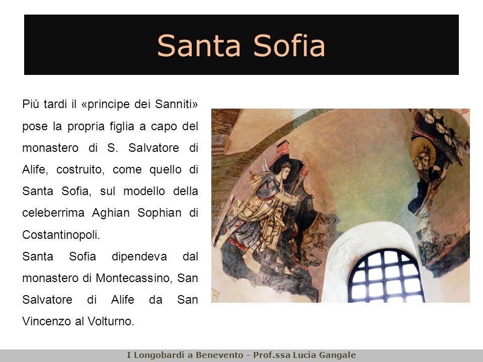 Santa Sofia Più tardi il «principe dei Sanniti» pose la propria figlia a capo del monastero di S. Salvatore di Alife, costruito, come quello di Santa