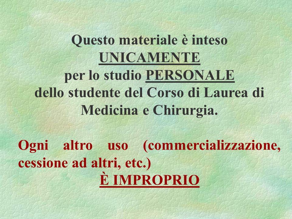 Questo materiale è inteso UNICAMENTE per lo studio PERSONALE dello studente del Corso di Laurea di Medicina e Chirurgia.
