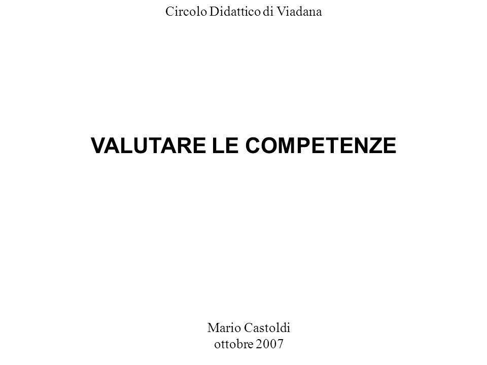 Mario Castoldi ottobre 2007 VALUTARE LE COMPETENZE Circolo Didattico di Viadana