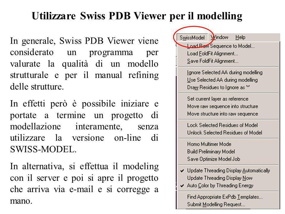 Utilizzare Swiss PDB Viewer per il modelling In generale, Swiss PDB Viewer viene considerato un programma per valurate la qualità di un modello strutt