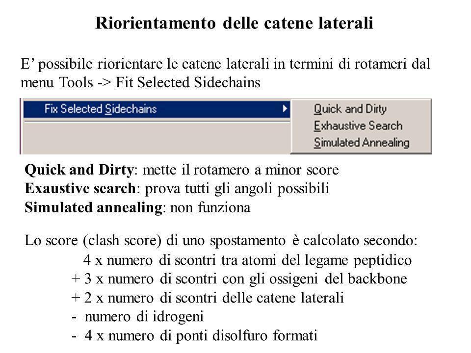 Riorientamento delle catene laterali E possibile riorientare le catene laterali in termini di rotameri dal menu Tools -> Fit Selected Sidechains Quick