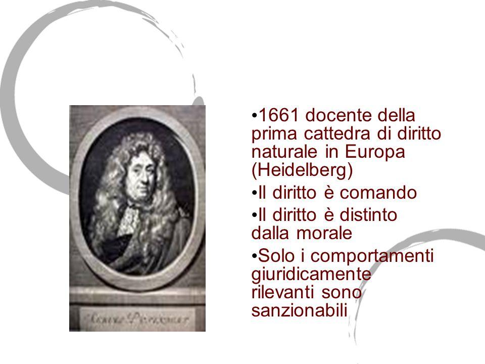 Samuel Pufendorf (1632- 1694) 1661 docente della prima cattedra di diritto naturale in Europa (Heidelberg) Il diritto è comando Il diritto è distinto