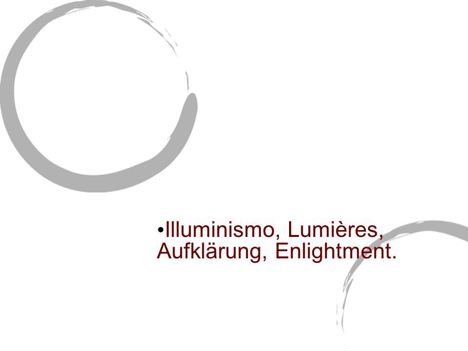 ILLUMINISMO GIURIDICO Illuminismo, Lumières, Aufklärung, Enlightment.