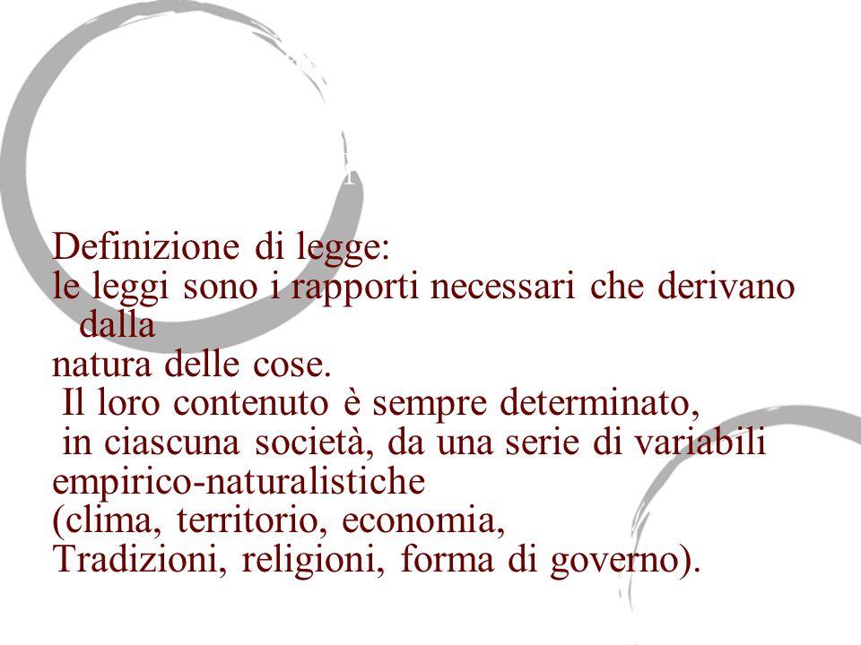 Giusnaturalismo empirico e relativismo storico del Montesquieu Definizione di legge: le leggi sono i rapporti necessari che derivano dalla natura dell
