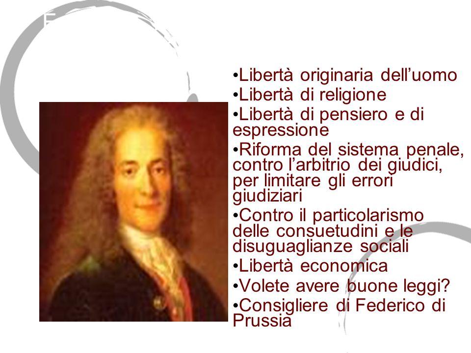 François - Marie Arouet Voltaire 1694-1778 Libertà originaria delluomo Libertà di religione Libertà di pensiero e di espressione Riforma del sistema p