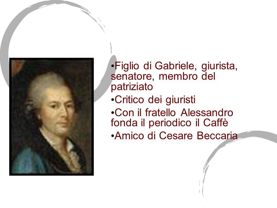 Pietro Verri (1728-1797) Figlio di Gabriele, giurista, senatore, membro del patriziato Critico dei giuristi Con il fratello Alessandro fonda il period