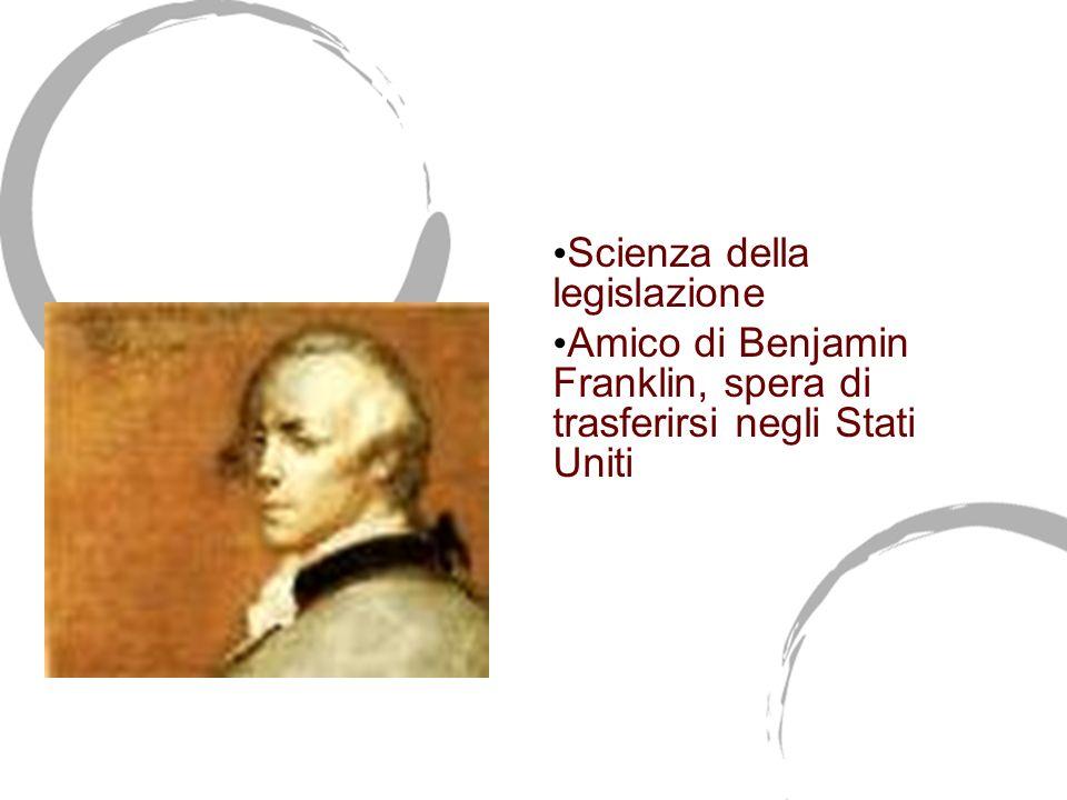 Gaetano Filangieri (1752- 1788) Scienza della legislazione Amico di Benjamin Franklin, spera di trasferirsi negli Stati Uniti