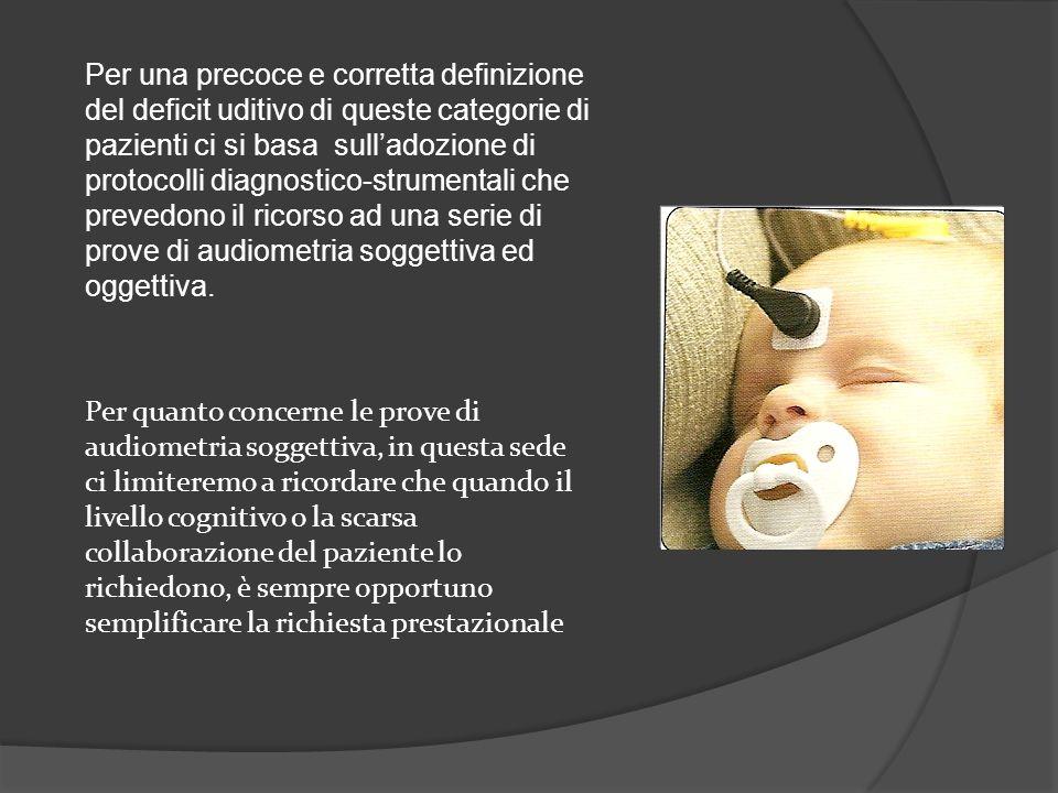 Per una precoce e corretta definizione del deficit uditivo di queste categorie di pazienti ci si basa sulladozione di protocolli diagnostico-strumenta