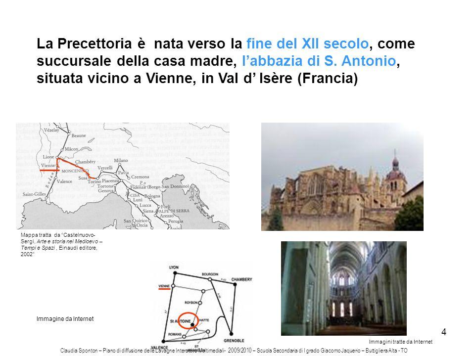 4 La Precettoria è nata verso la fine del XII secolo, come succursale della casa madre, labbazia di S. Antonio, situata vicino a Vienne, in Val d Isèr