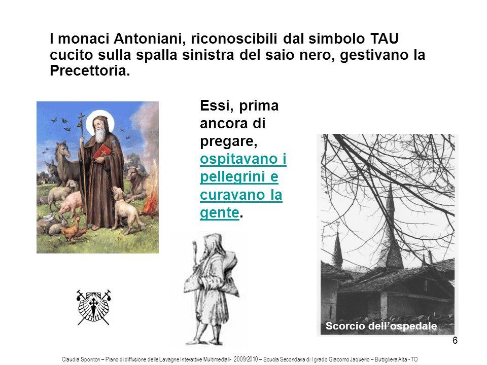 6 I monaci Antoniani, riconoscibili dal simbolo TAU cucito sulla spalla sinistra del saio nero, gestivano la Precettoria. Essi, prima ancora di pregar