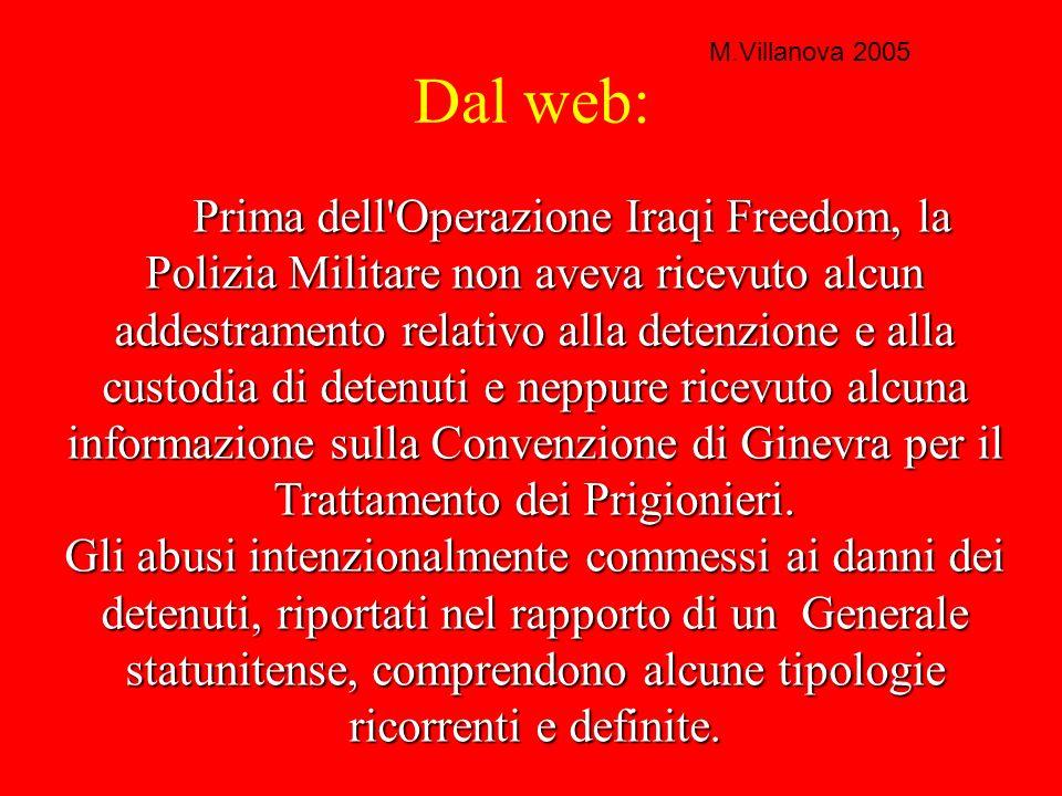 Dal web: Prima dell Operazione Iraqi Freedom, la Polizia Militare non aveva ricevuto alcun addestramento relativo alla detenzione e alla custodia di detenuti e neppure ricevuto alcuna informazione sulla Convenzione di Ginevra per il Trattamento dei Prigionieri.
