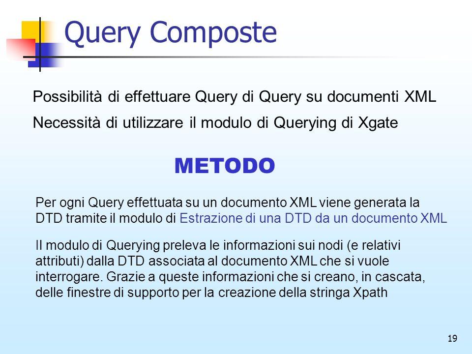 19 Query Composte Possibilità di effettuare Query di Query su documenti XML Necessità di utilizzare il modulo di Querying di Xgate METODO Per ogni Que