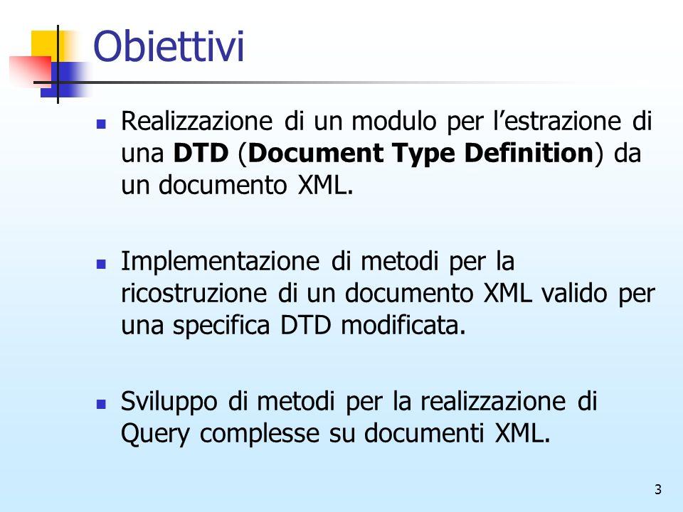 3 Obiettivi Realizzazione di un modulo per lestrazione di una DTD (Document Type Definition) da un documento XML. Implementazione di metodi per la ric