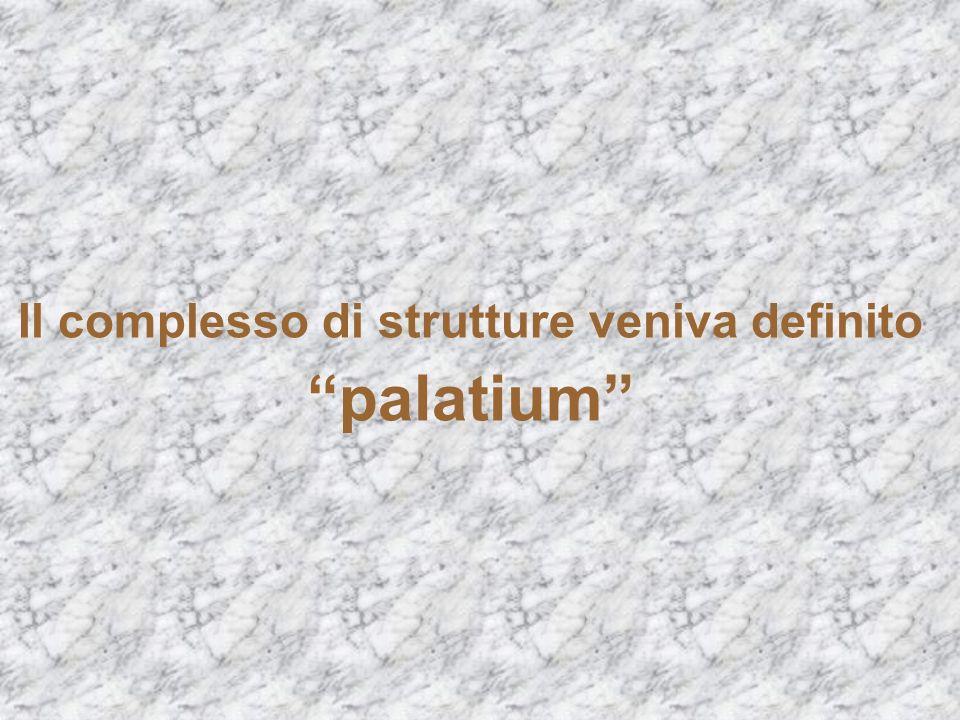 Il complesso di strutture veniva definito palatium