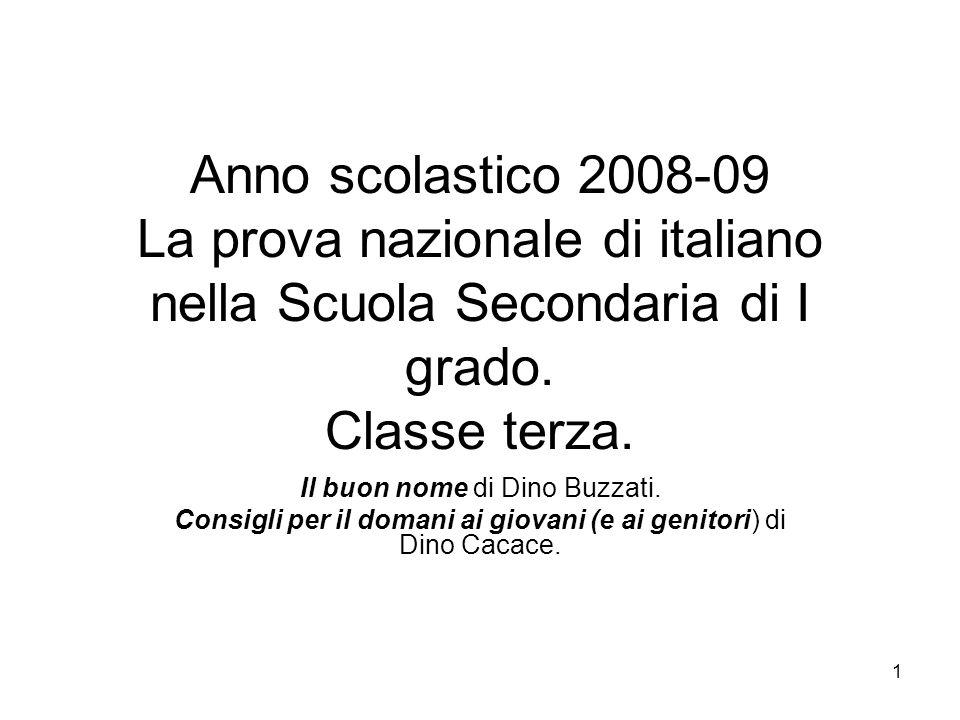 1 Anno scolastico 2008-09 La prova nazionale di italiano nella Scuola Secondaria di I grado. Classe terza. Il buon nome di Dino Buzzati. Consigli per