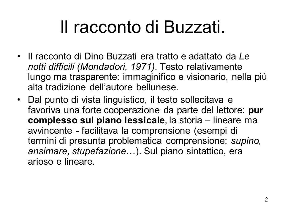 2 Il racconto di Buzzati. Il racconto di Dino Buzzati era tratto e adattato da Le notti difficili (Mondadori, 1971). Testo relativamente lungo ma tras
